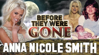 ANNA NICOLE SMITH - Before They Were GONE - Biography