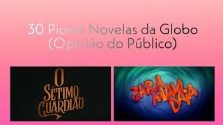 30 Piores Novelas Da Globo |  Opinião Do Público