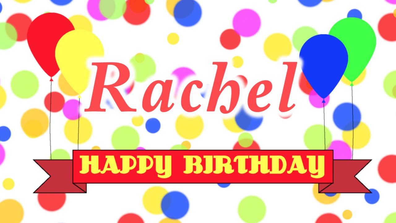 Happy Birthday Rachel Song Youtube