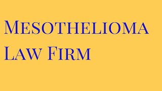 Mesothelioma Law Firm | Mesothelioma Lawyer | Mesothelioma Symptoms