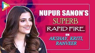 Nupur Sanon quotSEXIEST man in Bollywood isquot  Favourite Akshay Kumar film  Rapid Fire  Filhall