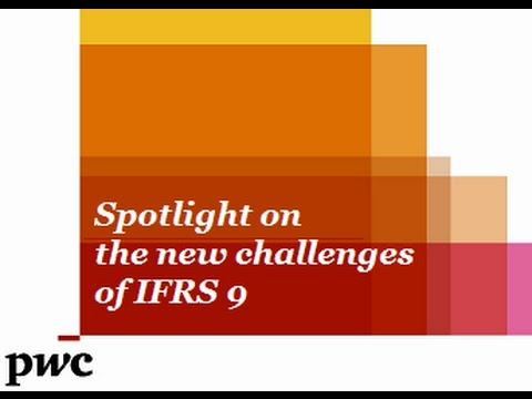 Spotlight on the new challenges of IFRS 9 - PwC Global Accounting Consulting Services