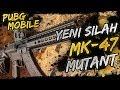 YENİ SİLAH MK47 MUTANT [PUBG Mobile] - YouTube