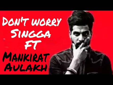 Don't worry [Full song] Singga ft Mankirat Aulakh | Latest songs 2018