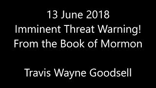13 June 2018 Imminent Threat Warning! From the Book of Mormon