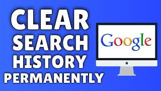 How To Clear Google Search History | Delete Your Google Search History PERMANENTLY!