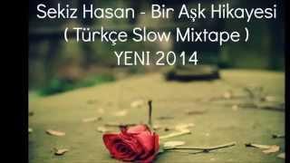 Sekiz Hasan - Bir Aşk Hikayesi (Türkçe Slow Mixtape ) YENI 2014