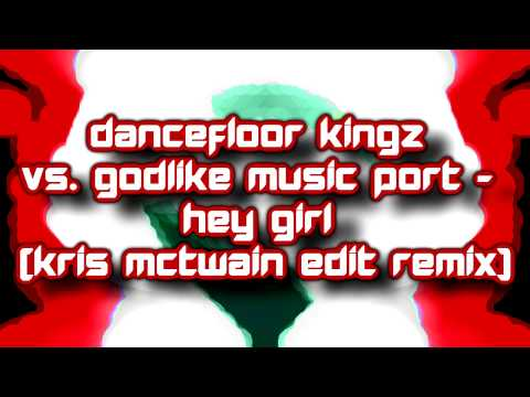 Dancefloor Kingz vs. Godlike Music Port - Hey Girl (Kris Mctwain Edit Remix) [2015]