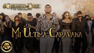 Gerardo Díaz y Su Gerarquía  Mi Última Caravana (Video Oficial)