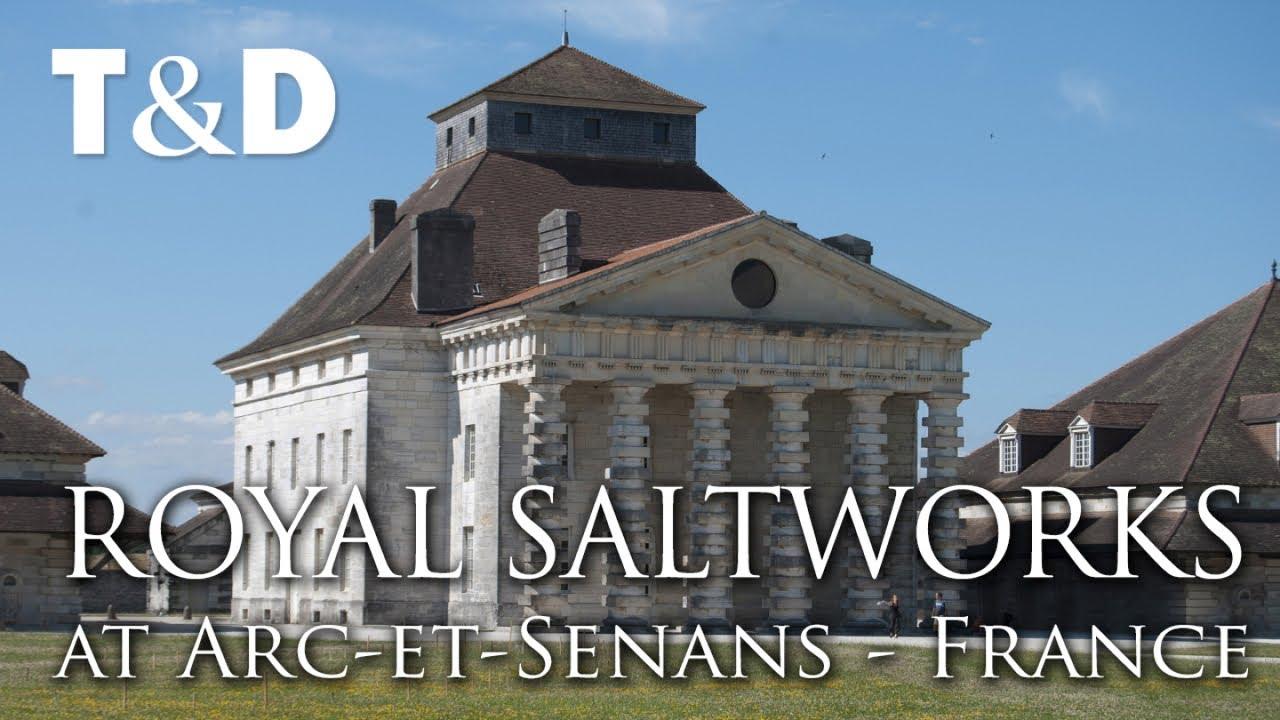 Royal Saltworks At Arc Et Senans France Best Place T D