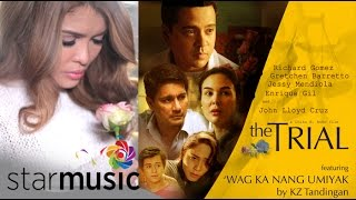 Download KZ TANDINGAN - Wag Ka Nang Umiyak (THE TRIAL Official Lyric ) MP3 song and Music Video
