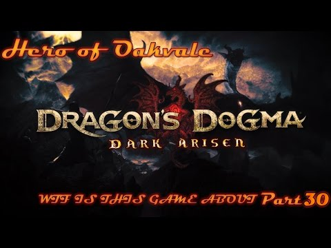 Dragon's Dogma : Dark Arisen - Part 30 WTF IS THIS GAME ABOUT |