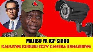 IGP SIRRO AJIBU MADAI YA CCTV CAMERA TUKIO LA MO KUTEKWA KUWA ZIMECHEZEWA