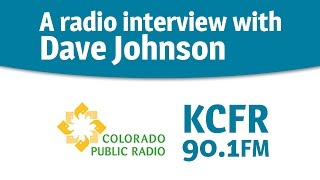 Interview with Dave Johnson on Colorado Public Radio