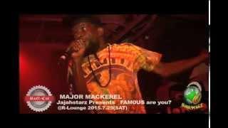 Jahjastarz Presents… FAMOUS are you?  MAJOR MACKEREL LIVE!!2015.7.25