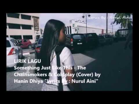 SOMETHING JUST LIKE THIS - LIRIK (COVER) BY HANIN DHIYA
