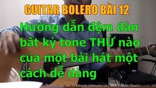 GUITAR BOLERO BÀI 12: Hướng dẫn đệm đàn bất kỳ tone THỨ nào của một bài hát một cách dễ dàng