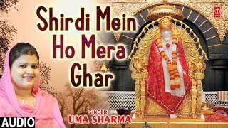 शिर्डी में हो मेरा घर I Shirdi Mein Ho Mera Ghar I UMA SHARMA, New Latest Sai Bhajan,Full Audio Song