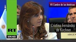 Discurso completo de Cristina Fernández de Kirchner en la VII Cumbre de las Américas