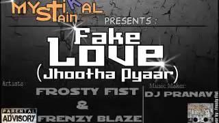 Mystikal Stain - Fake Love ( Jhootha Pyaar ) By - Frosty Fist , Frenzy Blaze & Dj Pranav