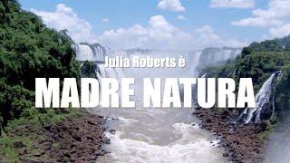 Voci della Natura - Julia Roberts è MADRE NATURA
