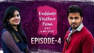Vaddante Vasthave Prema | Episode 4 | Telugu Web Series - Wirally
