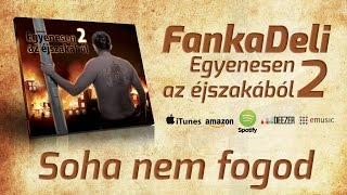 FankaDeli - Soha nem fogod (2009)