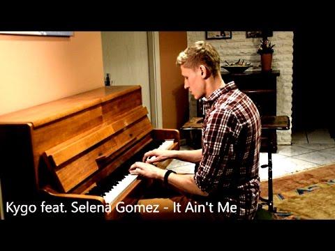 Kygo Feat. Selena Gomez - It Ain't Me (Piano Cover) [HD]