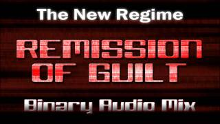 The New Regime - Remission Of Guilt (Binary Audio Mix)
