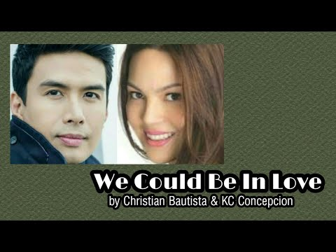 We Could Be In Love (with Lyrics) - Christian Bautista & KC Concepcion