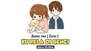 Aiman tino - Ku rela dibenci Cover || Ku ingin ku dibenci olehmu Lirik animasi