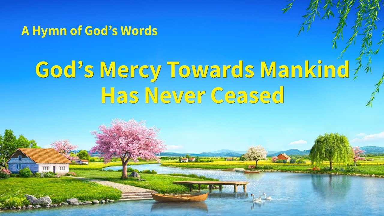 """""""God's Mercy Towards Mankind Has Never Ceased""""   English Christian Devotional Song"""