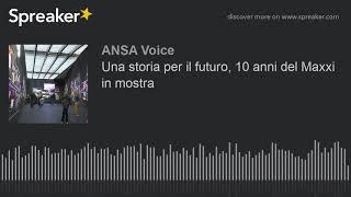 Una storia per il futuro, 10 anni del Maxxi in mostra