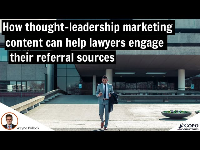 How thought-leadership marketing content can help lawyers engage their referral sources