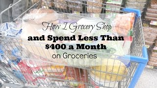 How I Grocery Shop and Spend Less than $400 a Month on Groceries