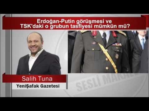 Salih Tuna  Erdoğan Putin görüşmesi ve TSK'daki o grubun tasfiyesi mümkün mü