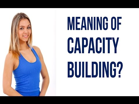 what is the meaning of capacity building - meaning of capacity building in M&E