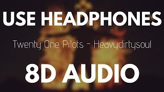 Twenty One Pilots - Heavydirtysoul (8D AUDIO)