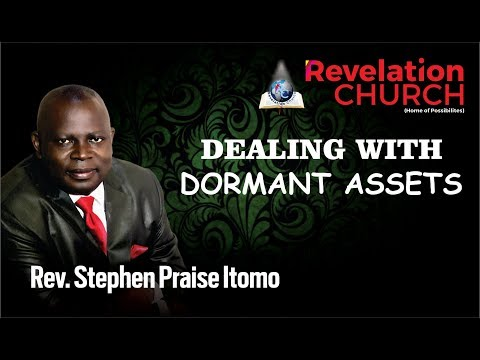 Rev Stephen Praise - Dealing with Dormant Assets - Revelation Church