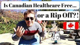 Is Canadian Healthcare Free or a Rip Off?!