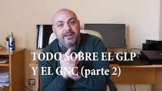 Todo sobre el GLP (autogás) y el GNC (Gas Natural): Parte 2