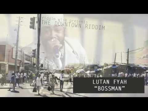 Lutan Fyah - Bossman [The Downtown Riddim - Riddim Wise]