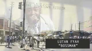 Lutan Fyah - Bossman [The Downtown Riddim - Riddim Wise]