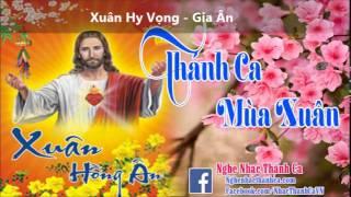 Thánh Ca Mùa Xuân | Xuân Hy Vọng - Gia Ân