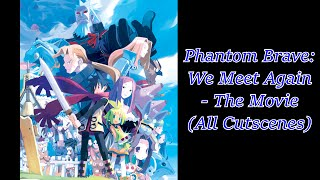 Phantom Brave: We Meet Again - The Movie (All Cutscenes)