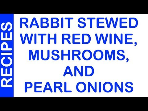 Rabbit Stewed With Red Wine, Mushrooms, And Pearl Onions
