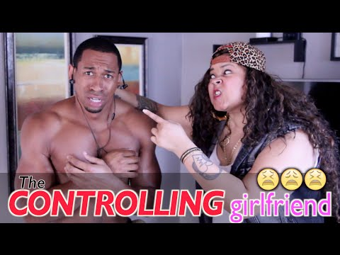how to be a controlling girlfriend