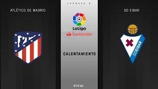 Calentamiento Atlético de Madrid vs SD Eibar
