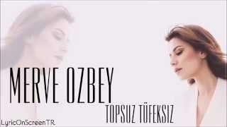 Topsuz Tüfeksiz / Merve Özbey ( Sözler ) (Lyrics)