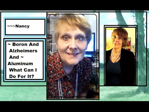 Alzheimers, Boron ~ Aluminum ~ What Can Be Done? ~~~Nancy